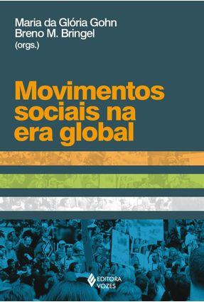 Movimentos Sociais na Era Global - M. Bringel,Breno Gohn,Maria Da Glória | Tagrny.org