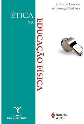 Ética na Educação Física - Col. Ética Nas Profissões - Barbosa,Claudio Luis de Alvarenga   Tagrny.org