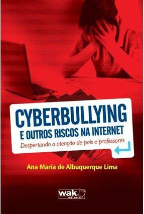 Cyberbullying e Outros Riscos Na Internet - Despertando a Atenção de Pais e Professores - Lima,Ana Maria de Albuquerque | Hoshan.org