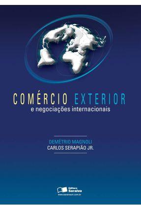 Comércio Exterior e Negociações Internacionais - Serapião Jr.,Carlos Magnoli,Demetrio | Tagrny.org