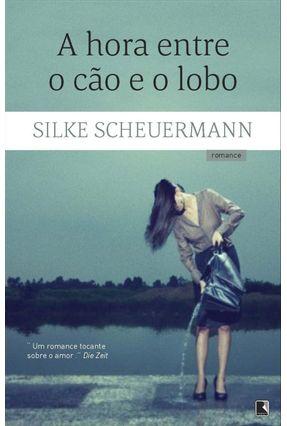 A Hora Entre o Cão e o Lobo - Scheuermann,Silke | Hoshan.org