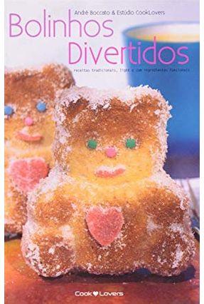 Bolinhos Divertidos - Receitas Tradicionais, Light e Com Ingredientes Funcionais - Col. Livros Cooklovers - Boccato,André Cooklovers,Estúdio | Tagrny.org