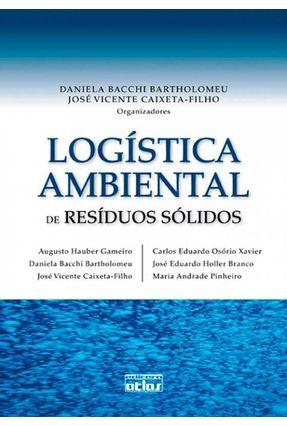 Logística Ambiental de Resíduos Sólidos - Caixeta-filho,José Vicente Bacchi Bartholomeu,Daniela   Hoshan.org