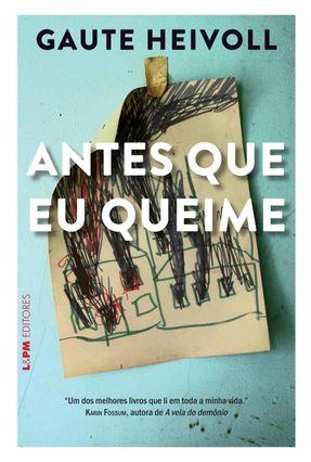 Antes Que Eu Queime - L&Pm Editores - Heivoll,Gaute | Hoshan.org