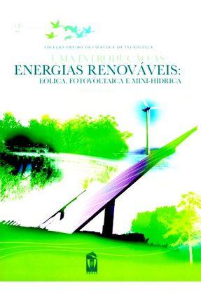 Uma Introdução Às Energias Renováveis - Eólica, Fotovoltaica E Mini-Hídrica - Castro,Rui | Tagrny.org