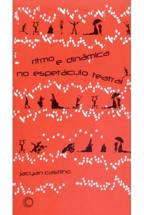 Ritmo e Dinâmica No Espetáculo Teatral - Castilho,Jacyan | Tagrny.org