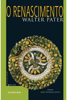 O Renascimento - Col. Biblioteca Pólen - Pater,Walter | Hoshan.org