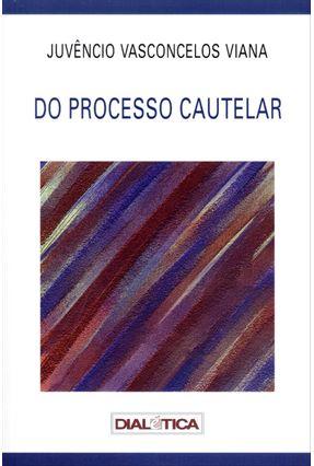 Edição antiga - Do Processo Cautelar - Viana,Juvêncio Vasconcelos | Tagrny.org