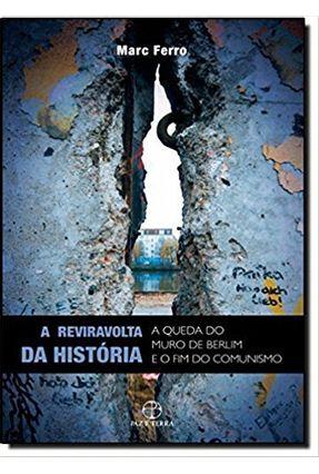 A Reviravolta da História - a Queda do Muro de Berlim e o Fim do Comunismo - Ferro,Marc pdf epub