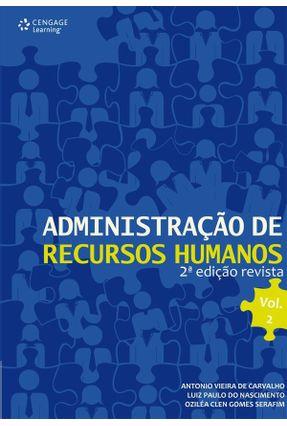 Administração de Recursos Humanos - Vol.2 - 2ª Ed. 2012 - Carvalho,Antonio Vieira de Nascimento,Luiz Paulo do Clen Gomes Serafim,Oziléa | Tagrny.org