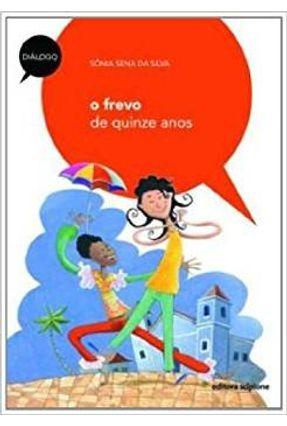 O Frevo de Quinze Anos - Coleção Diálogo - Silva,Sonia Sena da pdf epub