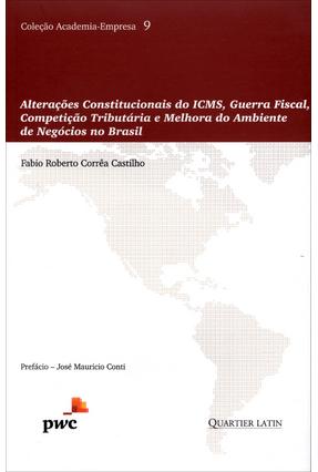 Alterações Constitucionais do Icms, Guerra Fiscal, Competição Tributária e Melhora do Ambiente de Negócios No Brasil - Roberto Corrêa Castilho,Fábio | Hoshan.org