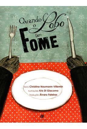 Quando Lobo Tem Fome - Naumann-villemin,Christine | Tagrny.org
