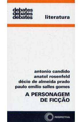 A Personagem de Ficção - Col. Debates 01 - 11ª Ed. 2007 - Candido,Antonio Gomes,Paulo Emilio Salles Prado,Decio de Almeida Rosenfeld,Anatol | Tagrny.org