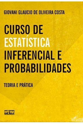 Curso de Estatística Inferencial e Probabilidades - Teoria e Prática - Costa,Giovani Glaucio De Oliveira | Hoshan.org