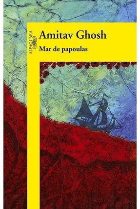O Mar de Papoulas - Ghosh,Amitav | Hoshan.org