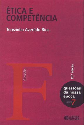 Ética e Competência -7 Questões da Nossa Época - 20ª Ed.nova Ortografia - Rios,Terezinha Azeredo | Tagrny.org
