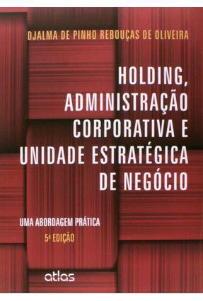 Holding, Administração Corporativa e Unidade Estratégica de Negócio -  5ª Edição 2015 - Oliveira,Djalma de P. R. De | Hoshan.org