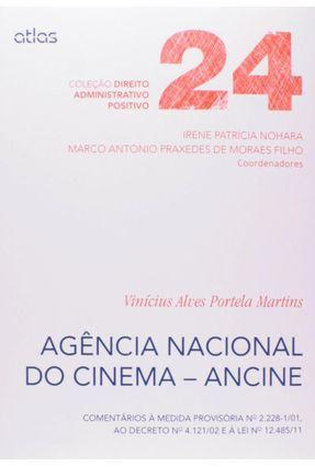 Agência Nacional do Cinema-Ancine - Col. Direito Administrativo Positivo - Vol. 24 - Martins,Vinícius Alves Portela pdf epub
