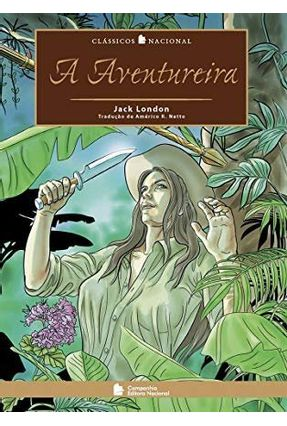 A Aventureira - Col. Clássicos Nacional - 2ª Ed. 2007 - Jack London pdf epub