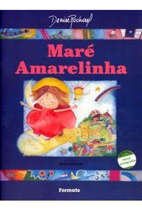 Maré Amarelinha - Conforme a Nova Ortografia - Rochael,Denise | Nisrs.org