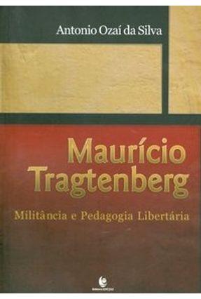 Maurício Tragtenberg - Militância e Pedagogia Libertária - Silva,Antonio Ozai da pdf epub