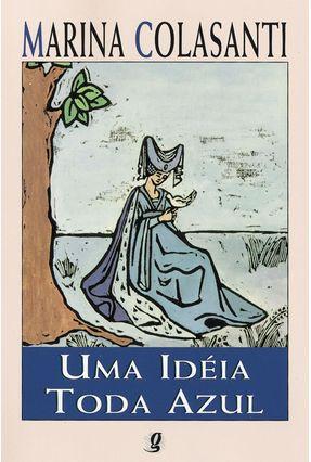 Uma Idéia Toda Azul - Colasanti,Marina | Tagrny.org