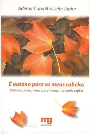 É Outono para os Meus Cabelos - Historias de Mulheres que Enfrentam a Queda Capilar - Leite Jr.,Ademir Carvalho pdf epub