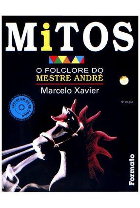 Mitos - o Folclore do Mestre André - 19ª Ed. - Acompanha Cd - Conforme a Nova Ortografia - Xavier,Marcelo | Nisrs.org