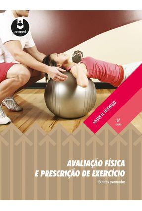Avaliação Física e Prescrição de Exercício - Técnicas Avançadas - 6ª Ed. 2013 - Heyward,Vivian H.   Hoshan.org