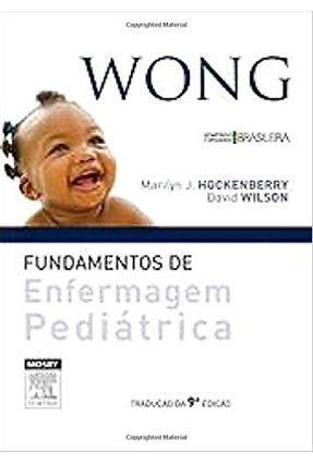 Edição antiga - Wong - Fundamentos de Enfermagem Pediátrica - 9ª E - Hockenberry,Marilyn J. Wilson,David   Hoshan.org