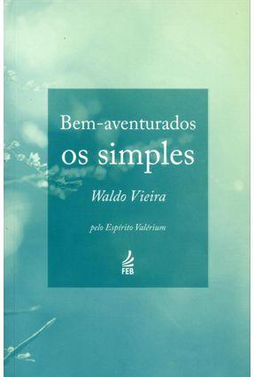 Bem Aventurados Os Simples - 16ª Ed. 2013 - Vieira,Waldo pdf epub