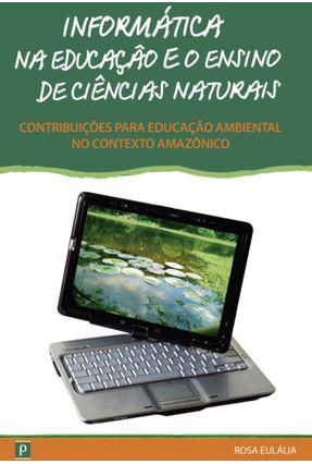 Informática na Educação e o Ensino de Ciências Naturais - Rosa Eulália Vital da Silva   Hoshan.org