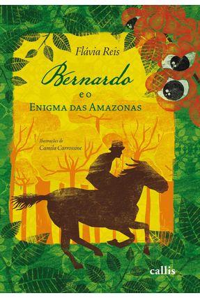 Bernardo e o Enigma Das Amazonas - Reis,Flavia   Hoshan.org