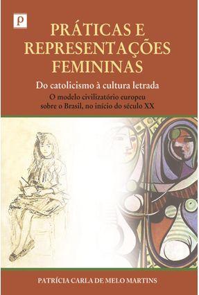 Práticas E Representações Femininas: do Catolicismo À Cultura Letrada - Patrícia Carla de Melo Martins | Tagrny.org