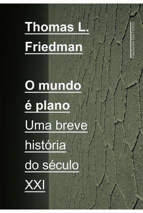O Mundo É Plano - Uma Breve História do Século XXI - Friedman,Thomas L. | Hoshan.org
