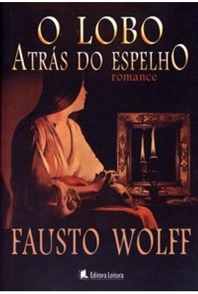 O Lobo Atrás do Espelho - Wolff,Fausto | Hoshan.org