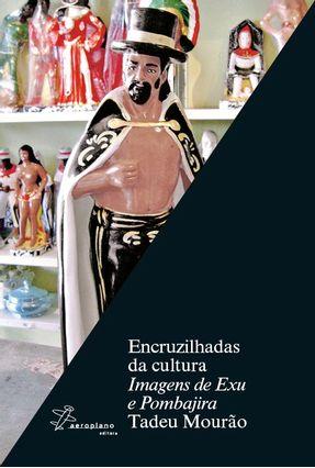 Encruzilhadas da Cultura - Imagens de Exu e Pombajira - Mourão,Tadeu   Tagrny.org