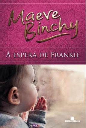 À Espera de Frankie - Binchy,Maeve | Hoshan.org