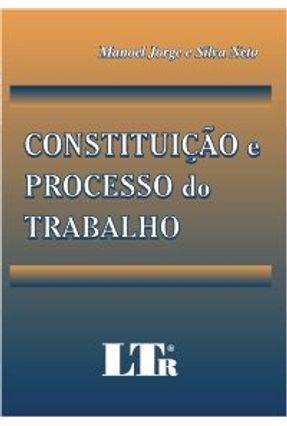 Constituição e Processo do Trabalho - Silva Neto,Manoel Jorge e | Hoshan.org