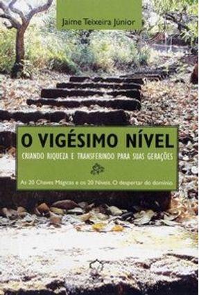 O Vigésimo Nível- Criando Riqueza e Transferindo para Suas Gerações - Junior,Jaime Teixeira   Tagrny.org