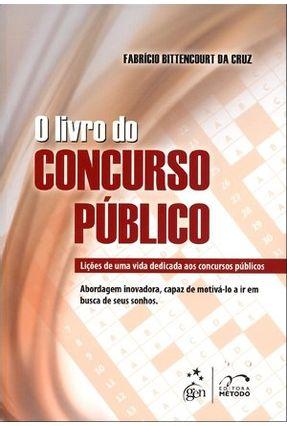 O Livro do Concurso Público - Lições de Uma Vida Dedicada Aos Concursos Públicos - Bittencourt da Cruz,Fabrício   Tagrny.org