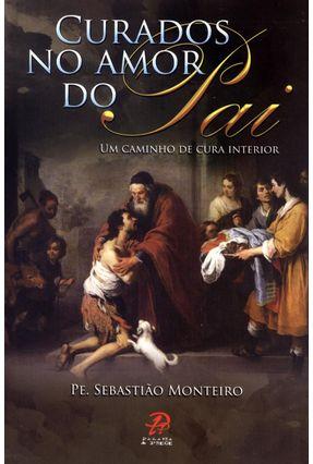 Edição antiga - Curados No Amor do Pai - Um Caminho de Cura Interior - Monteiro da Silva,Pe. Sebastião   Tagrny.org