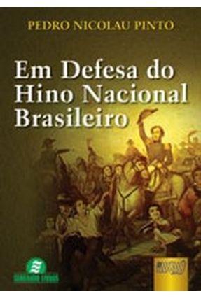 Em Defesa do Hino Nacional Brasileiro - Pinto,Pedro Nicolau pdf epub