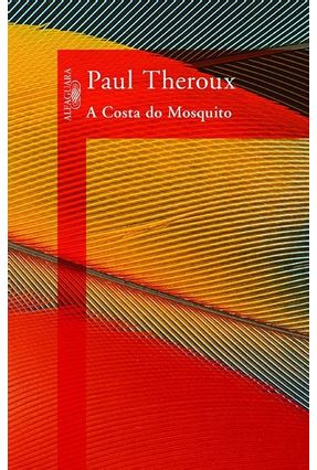A Costa do Mosquito - Theroux,Paul   Tagrny.org