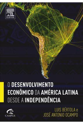 O Desenvolvimento Econômico da América Latina Desde A Independência - Bértola,Luis Ocampo,José Antonio   Tagrny.org