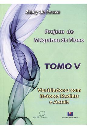 Projeto de Máquinas de Fluxo - Tomo V - Ventiladores Com Rotores Radiais e Axiais - Souza,Zulcy de | Hoshan.org