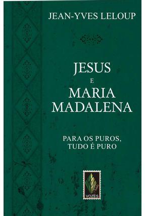 Jesus e Maria Madalena - Para os Puros , Tudo É Puro - Leloup,Jean - Yves pdf epub