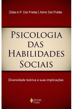 Psicologia das Habilidades Sociais - Diversidade Teórica e Suas Implicações - Prette,Almir Del Del Prette,Zilda Aparecida Pereira   Hoshan.org
