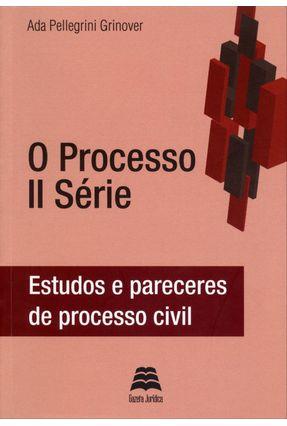 O Processo - II Série - Estudos e Pareceres de Processo Civil - Grinover,Ada Pellegrini | Tagrny.org